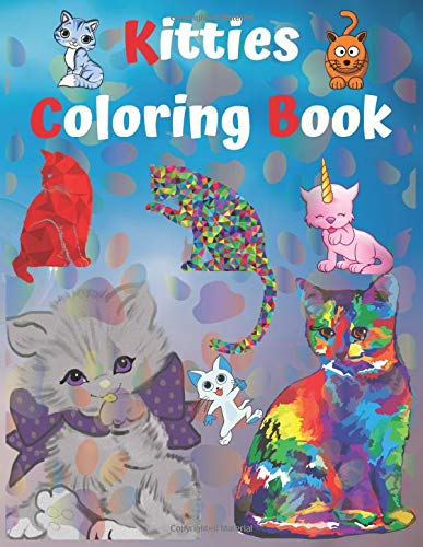 Kitties Coloring Book: A wonderful and Beautiful Cat Coloring Book for Kids Who Loves Coloring