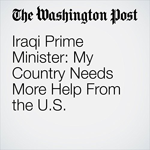 Iraqi Prime Minister: My Country Needs More Help From the U.S. copertina