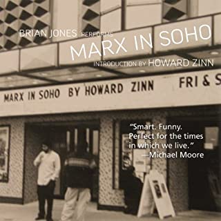 Marx in Soho     A Play on History              By:                                                                                                                                 Howard Zinn                               Narrated by:                                                                                                                                 Brian Jones                      Length: 1 hr and 24 mins     31 ratings     Overall 4.4