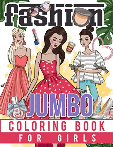 Jumbo Fashion Coloring Book for Girls: Over 300 Beauty Coloring Pages For Girls, Kids and Teens With Gorgeous Cute Fashion Style & Other Fun Designs
