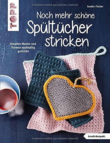 Noch mehr schöne Spültücher stricken (kreativ.kompakt.): Kreative Muster und Formen nachhaltig gestrickt