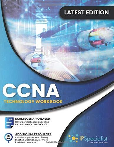CCNA: Cisco Certified Network Associate Exam (200-301) || Technology Workbook