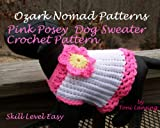 Ozark Nomad Patterns - Crochet The Pink Posey Dog Sweater (English Edition)