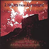 2 Hours From Anywhere: A Collection of Arizona Songwriters