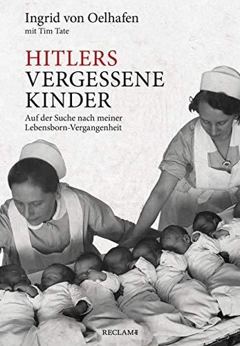 Hitlers vergessene Kinder: Auf der Suche nach meiner Lebensborn-Vergangenheit