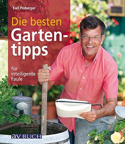 Die besten Gartentipps für intelligente Faule.