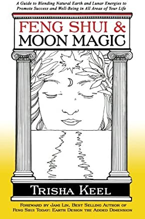 Feng Shui & Moon Magic: A Guide to Blending Natural Earth and Lunar Energies to Promote Success and Well-Being in All Areas of Your Life by Trisha Keel (2011-12-12)