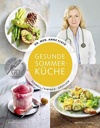 Gesunde Sommerküche - Schnell, Einfach, Köstlich - Mit frischen Rezepten gesund durch die heißen Tage - Smoothies, Suppen, Salate, Gerichte mit Fleisch, Fisch und vegetarisch, Sommerdesserts