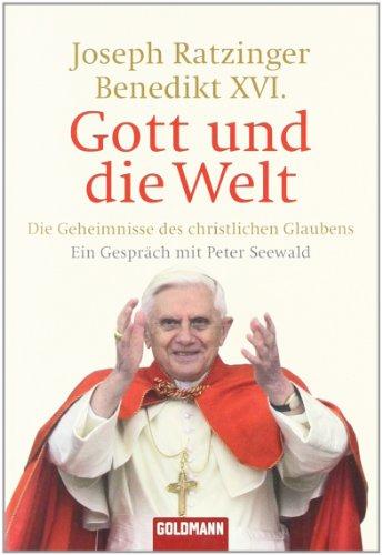 Gott und die Welt: Die Geheimnisse des christlichen Glaubens - Ein Gespräch mit Peter Seewald