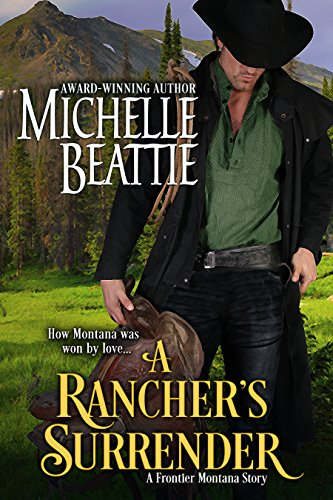 A Rancher's Surrender (A Frontier Montana series Book 1) by [Michelle Beattie]