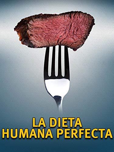 La Dieta Humana Perfecta (The Perfect Human Diet)