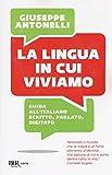 La lingua in cui viviamo. Guida all'italiano scritto, parlato, digitato