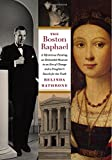 The Boston Raphael: A Mysterious Painting, an Embattled Mueseum in an Era of Change & a Daughter's Search for the Truth