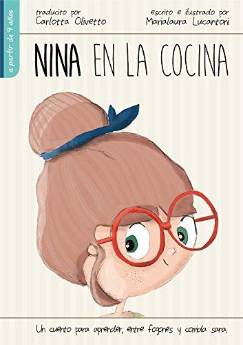 Nina en la cocina: Un cuento para aprender, entre fogones y comida sana.