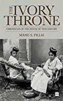Ivory Throne: Chronicles of the House of Travancore