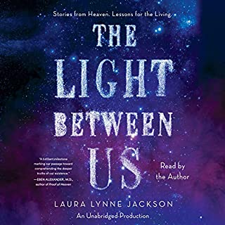 The Light Between Us     Stories From Heaven. Lessons for the Living.              By:                                                                                                                                 Laura Lynne Jackson                               Narrated by:                                                                                                                                 Laura Lynne Jackson                      Length: 8 hrs     1,148 ratings     Overall 4.7