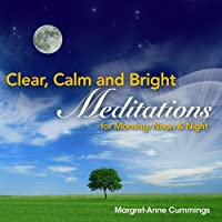 Clear Calm & Bright: Meditations for Morning Noon
