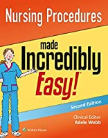 Nursing Procedures Made Incredibly Easy! (Incredibly Easy! Series®)