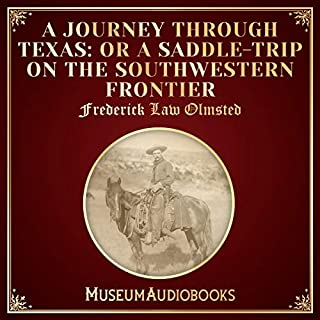 A Journey Through Texas: Or a Saddle-Trip on the Southwestern Frontier                   Written by:                                                                                                                                 Frederick Law Olmsted                               Narrated by:                                                                                                                                 Troy Davis                      Length: 16 hrs and 53 mins     Not rated yet     Overall 0.0