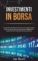Investimenti in Borsa: Una guida straordinaria sulle azioni a margine e penny stock, comprese alcune meravigliose strategie che ti aiuteranno nel mondo del mercato azionario STOCK MARKET INVESTING (Italian Edition)