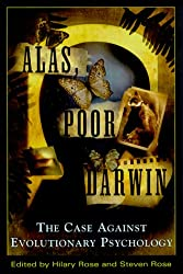 Book cover: Alas, Poor Darwin: Arguments Against Evolutionary Psychology by eds H. Rose and S. Rose