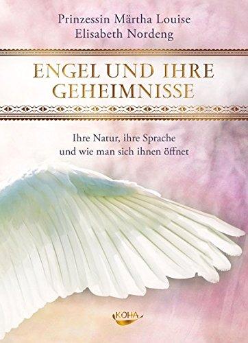 Engel und ihre Geheimnisse: Ihre Natur, ihre Sprache und wie man sich ihnen öffnet