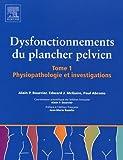 Dysfonctionnement du plancher pelvien en 2 volumes - Tome 1, Physiopathologie et investigations ; Tome 2, Traitements et prise en charge