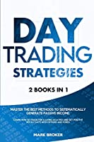 Day Trading Strategies: 2 books in 1: Master the best methods to sistematically generate passive income. Learn how to trade for a living as a pro and get positive ROI in 7 days with options and forex