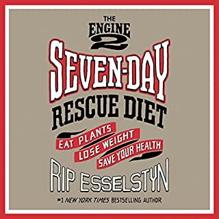 The Engine 2 Seven-Day Rescue Diet     Eat Plants, Lose Weight, Save Your Health              Written by:                                                                                                                                 Rip Esselstyn                               Narrated by:                                                                                                                                 Brandon Potter                      Length: 6 hrs and 11 mins     7 ratings     Overall 4.6