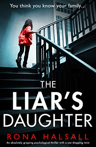The Liar's Daughter: An absolutely gripping psychological thriller with a jaw-dropping twist by [Rona Halsall]