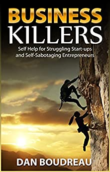Business Killers: Self Help for Struggling Start-ups and Self-Sabotaging Entrepreneurs by [Dan Boudreau]