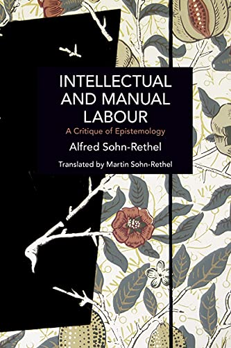Compare Textbook Prices for Intellectual and Manual Labour: A Critique of Epistemology Historical Materialism  ISBN 9781642596045 by Sohn-Rethel, Alfred,Sohn-Rethel, Martin