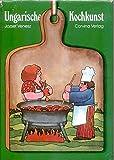 Ungarische Kochkunst - Erstklassige Rezepte der ungarischen und internationalen Kueche