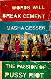 Words Will Break Cement: The Passion of Pussy Riot...