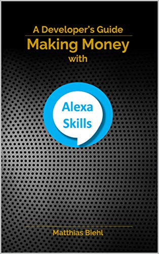 Making Money with Alexa Skills: A Developer's Guide (API-University Series Book 8) (English Edition)