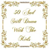 50 And Still Down With The Kids :: Hilarious 50th Birthday Guest Book - Keepsake Journal For Guests To Leave Signature Messages To Remember The Special Day