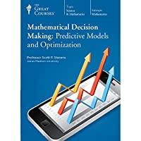 Mathematical Decision Making: Predictive Models and Optimization (Great Courses) (Teaching Company) Course No. 1342