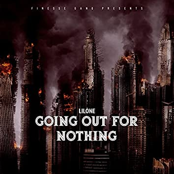 GOING OUT FOR NOTHING