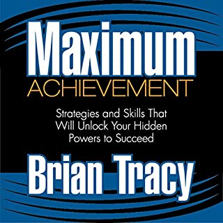 Maximum Achievement     Strategies and Skills That Will Unlock Your Hidden Powers to Succeed              By:                                                                                                                                 Brian Tracy                               Narrated by:                                                                                                                                 Brian Tracy                      Length: 13 hrs and 25 mins     186 ratings     Overall 4.8