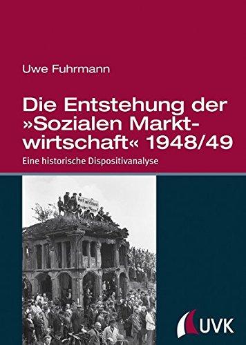 Die Entstehung der »Sozialen Marktwirtschaft« 1948/49. Eine historische Dispositivanalyse