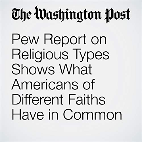 Pew Report on Religious Types Shows What Americans of Different Faiths Have in Common copertina