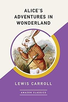 Alice's Adventures in Wonderland (AmazonClassics Edition) (English Edition) por [Lewis Carroll]
