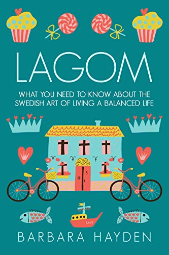 Lagom: What You Need to Know About the Swedish Art of Living a Balanced Life (English Edition)