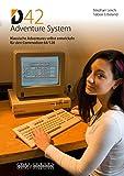 D42 Adventure System: Klassische Adventures selbst entwickeln für den Commodore 64/128 (German Edition)