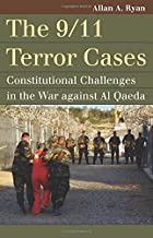 The 9/11 Terror Cases: Constitutional Challenges in the War against Al Qaeda (Landmark Law Cases & American Society)