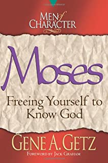 Men of Character: Moses: Freeing Yourself to Know God (Men of Character Series)