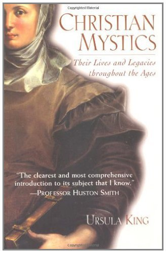Christian Mystics: Their Lives and Legacies Throughout the Ages