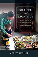 Silence and Sacrifice: Family Stories of Care and the Limits of Love in Vietnam