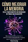 Cómo Mejorar la Memoria Fácil y Rápidamente Sin Necesidad de Tomar Medicamentos: Descubre cómo aumentar la concentración utilizando los mejores ejercicios para la memoria.