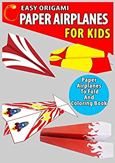 Easy Origami Paper Airplanes for Kids: A Simple step-by-step Origami Guide for Amazing Paper Projects to Fold and Coloring...
